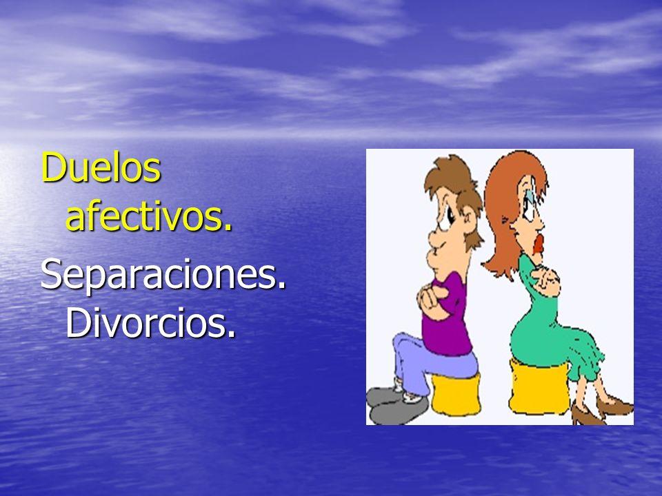 Duelos afectivos. Separaciones. Divorcios.