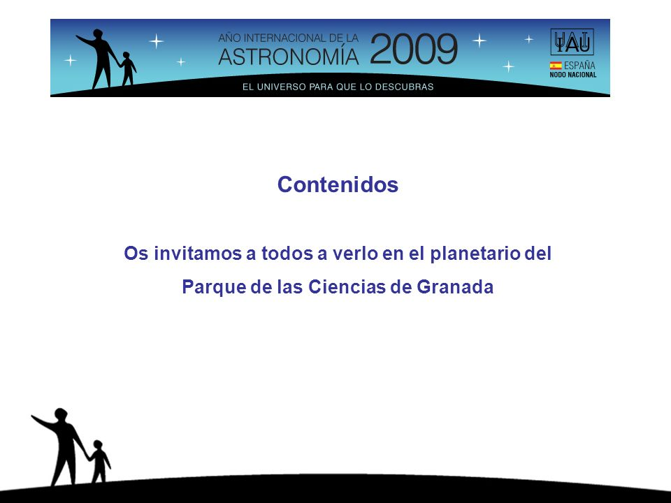Contenidos Os invitamos a todos a verlo en el planetario del Parque de las Ciencias de Granada