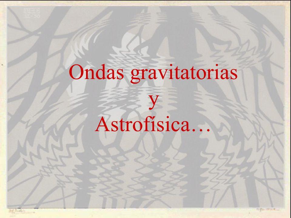 Ondas gravitatorias y Astrofísica…