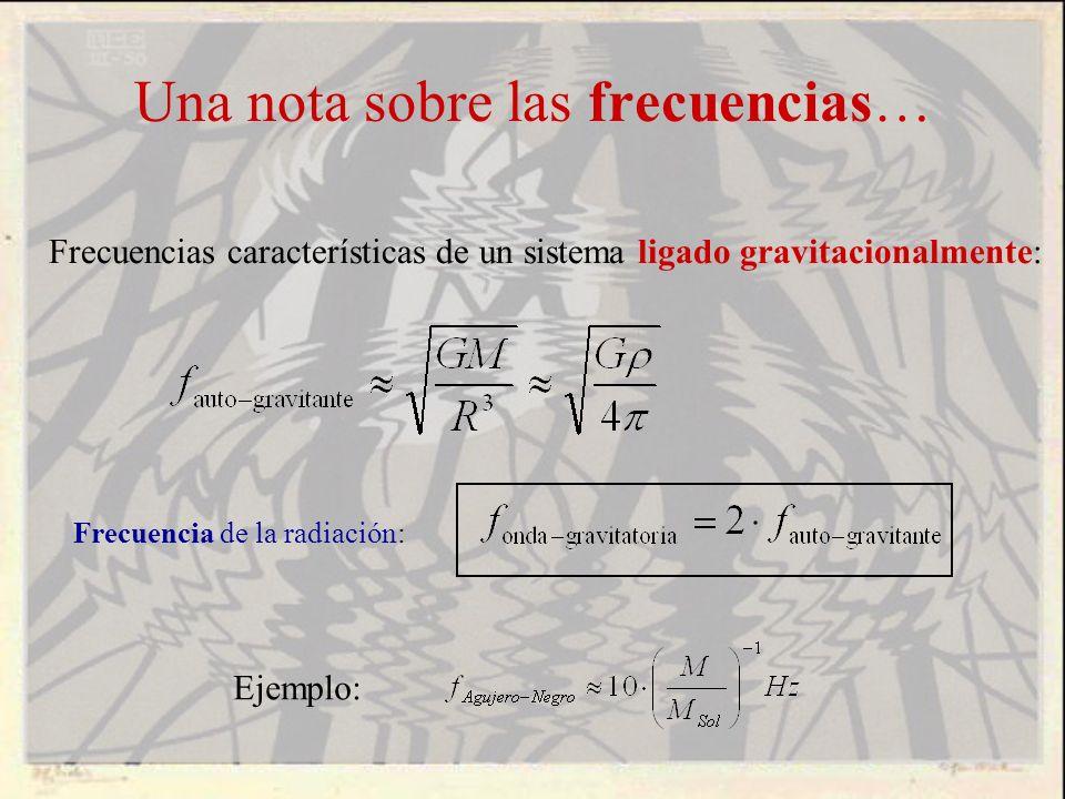 Una nota sobre las frecuencias… Frecuencias características de un sistema ligado gravitacionalmente: Frecuencia de la radiación: Ejemplo: