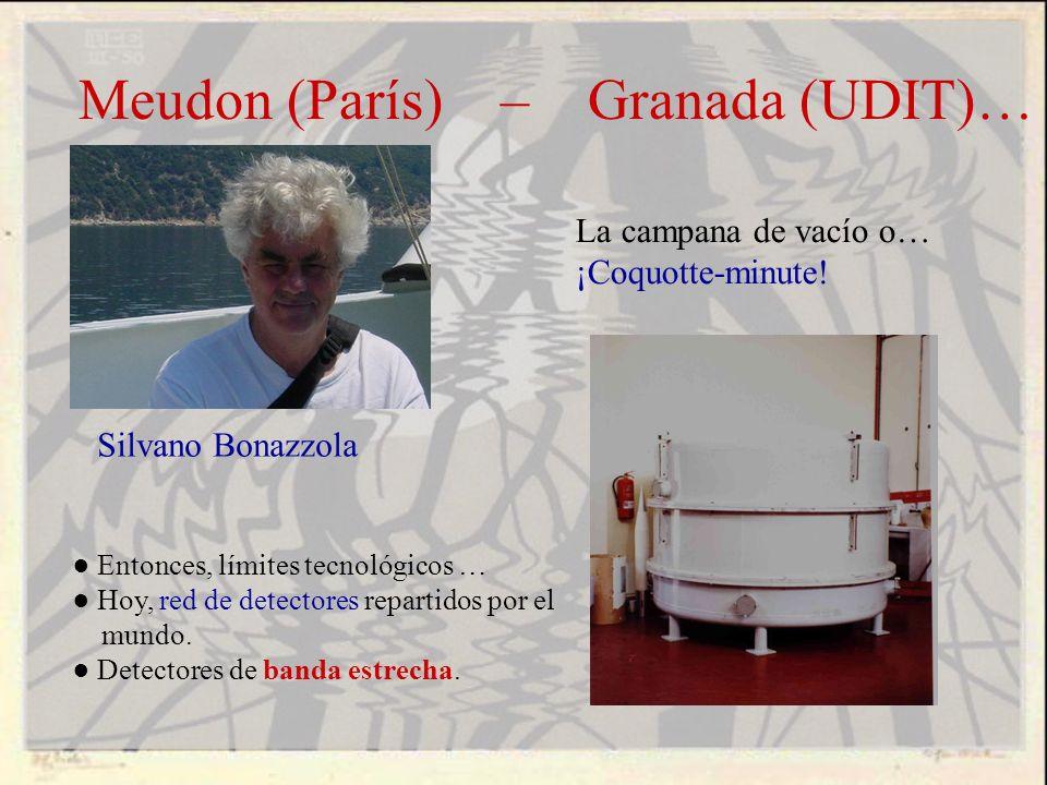 Meudon (París) – Granada (UDIT)… Silvano Bonazzola La campana de vacío o… ¡Coquotte-minute! Entonces, límites tecnológicos … Hoy, red de detectores re