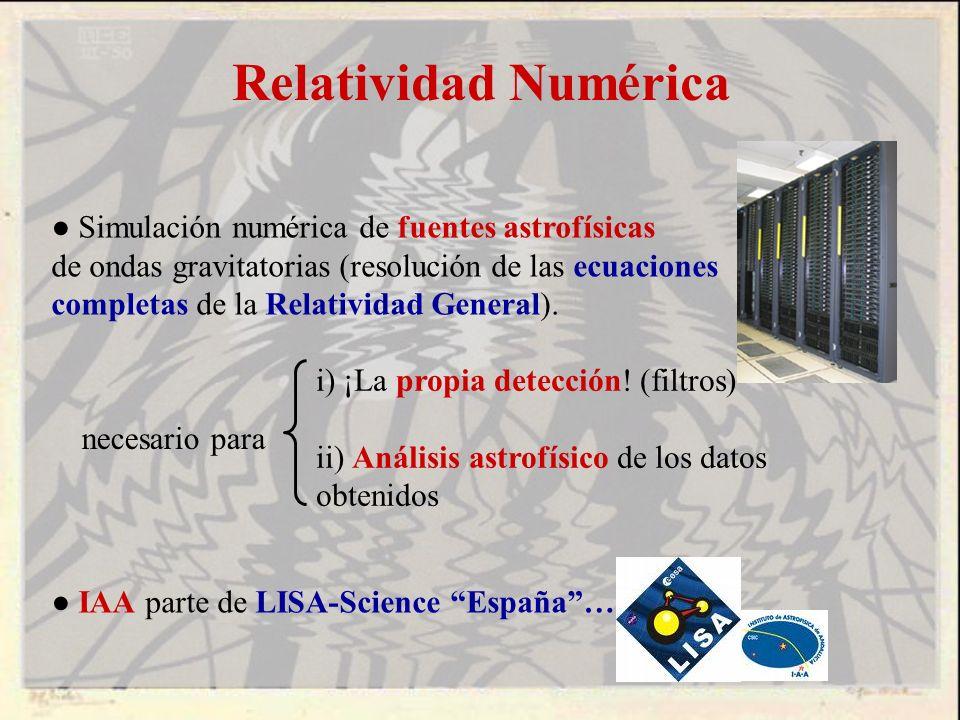 Relatividad Numérica Simulación numérica de fuentes astrofísicas de ondas gravitatorias (resolución de las ecuaciones completas de la Relatividad Gene