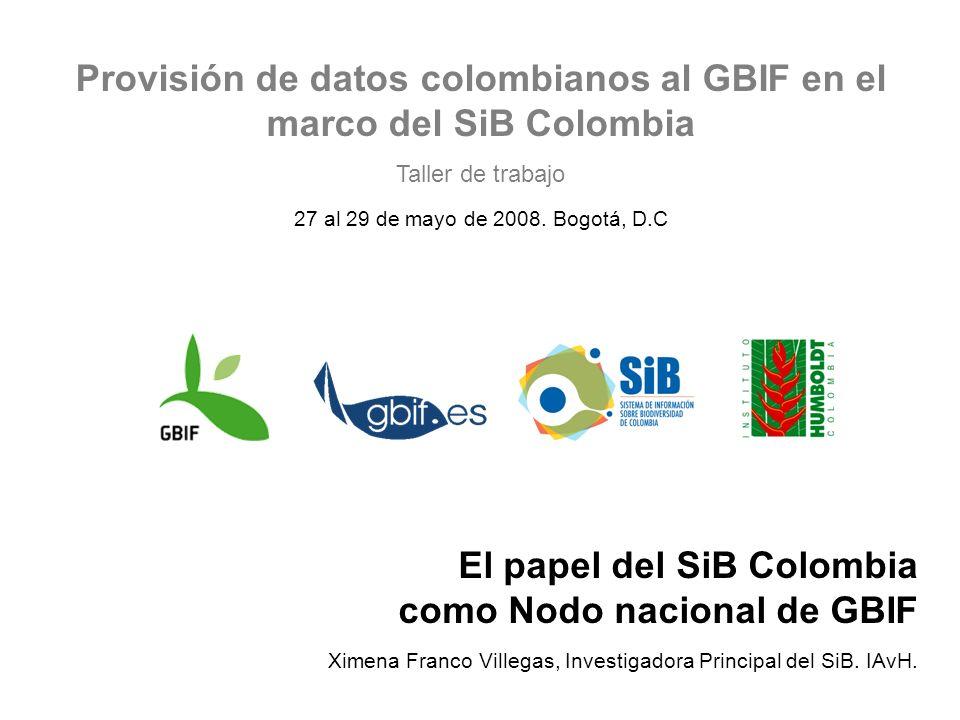 Provisión de datos colombianos al GBIF en el marco del SiB Colombia Taller de trabajo 27 al 29 de mayo de 2008.