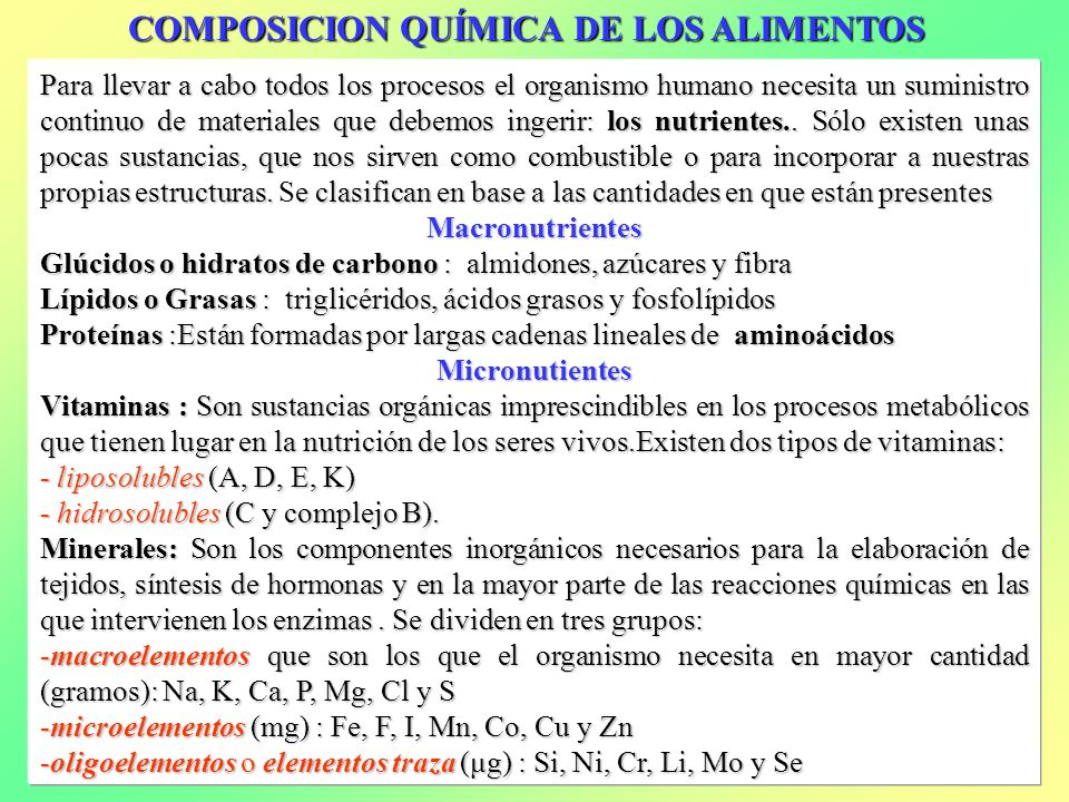 COMPOSICION QUÍMICA DE LOS ALIMENTOS Para llevar a cabo todos los procesos el organismo humano necesita un suministro continuo de materiales que debem