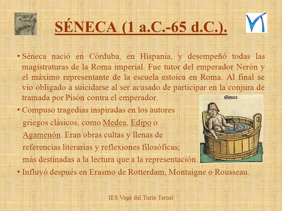 SÉNECA (1 a.C.-65 d.C.). Séneca nació en Córduba, en Hispania, y desempeñó todas las magistraturas de la Roma imperial. Fue tutor del emperador Nerón