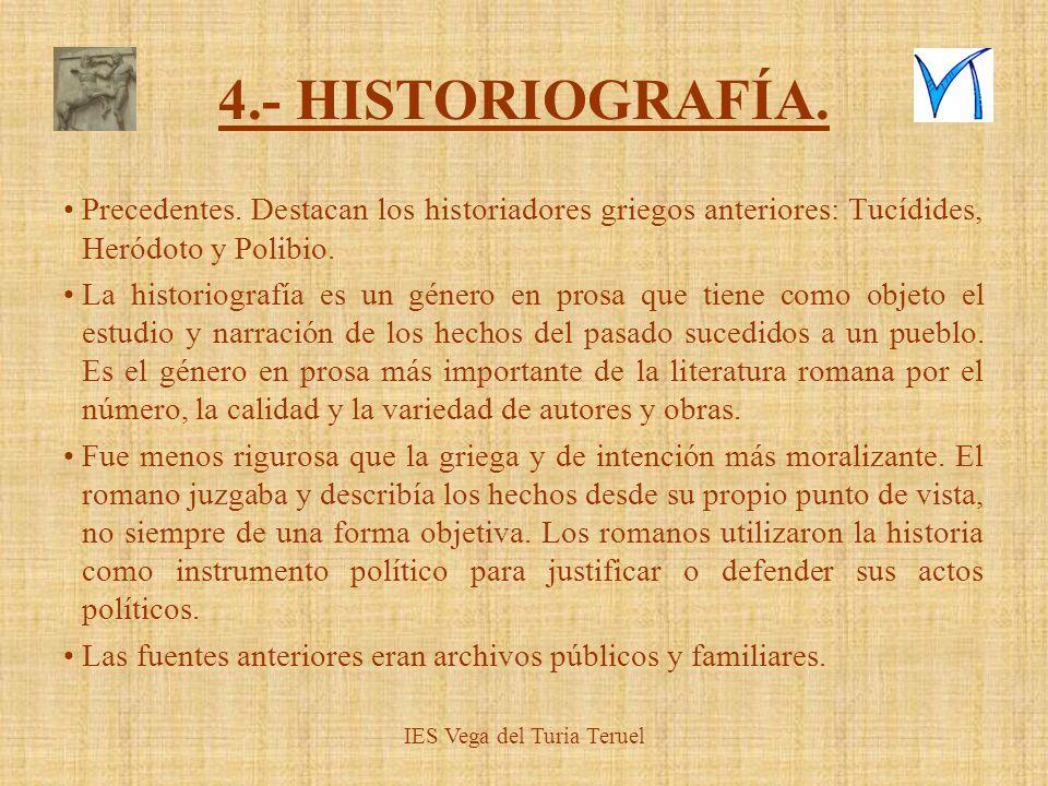 4.- HISTORIOGRAFÍA. Precedentes. Destacan los historiadores griegos anteriores: Tucídides, Heródoto y Polibio. La historiografía es un género en prosa