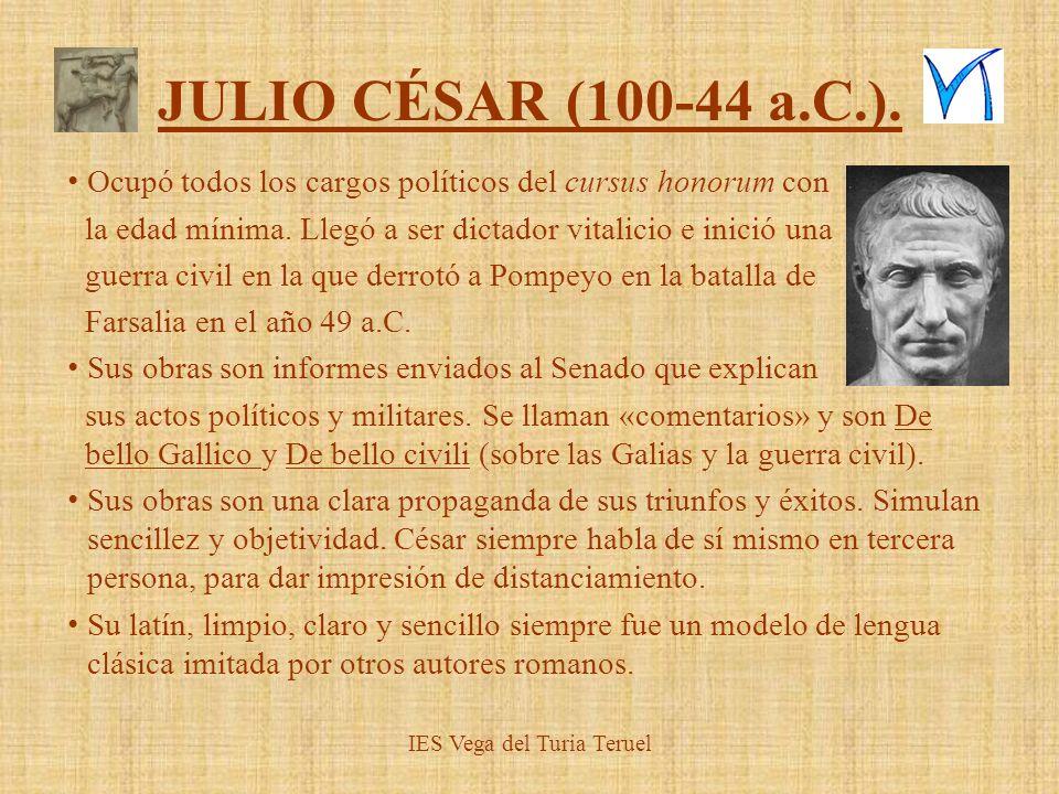 JULIO CÉSAR (100-44 a.C.). Ocupó todos los cargos políticos del cursus honorum con la edad mínima. Llegó a ser dictador vitalicio e inició una guerra