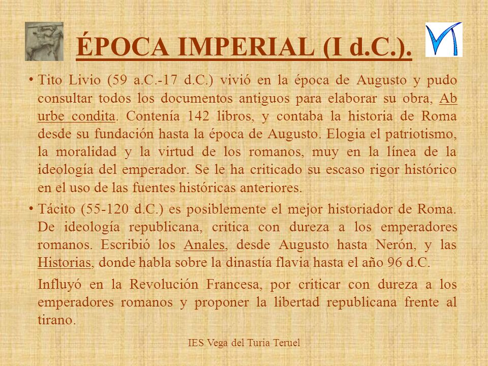 ÉPOCA IMPERIAL (I d.C.). Tito Livio (59 a.C.-17 d.C.) vivió en la época de Augusto y pudo consultar todos los documentos antiguos para elaborar su obr