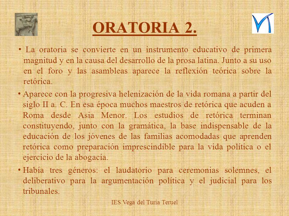 ORATORIA 2. La oratoria se convierte en un instrumento educativo de primera magnitud y en la causa del desarrollo de la prosa latina. Junto a su uso e