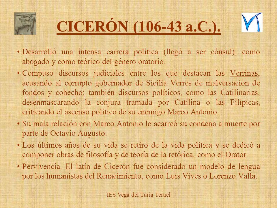 CICERÓN (106-43 a.C.). Desarrolló una intensa carrera política (llegó a ser cónsul), como abogado y como teórico del género oratorio. Compuso discurso