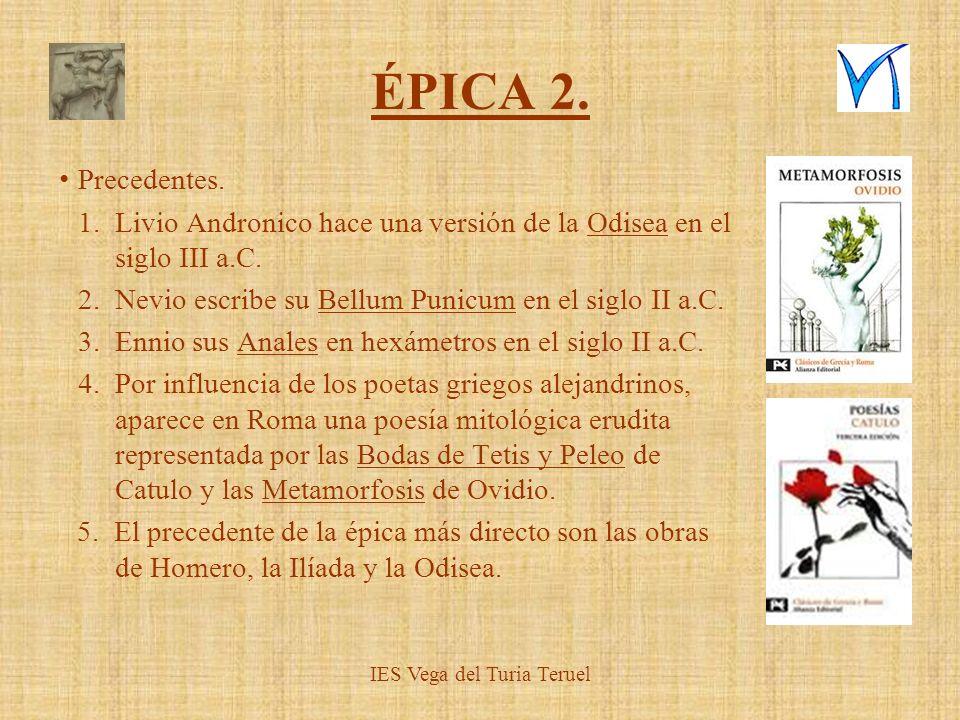 IES Vega del Turia Teruel ÉPICA 2. Precedentes. 1.Livio Andronico hace una versión de la Odisea en el siglo III a.C. 2.Nevio escribe su Bellum Punicum