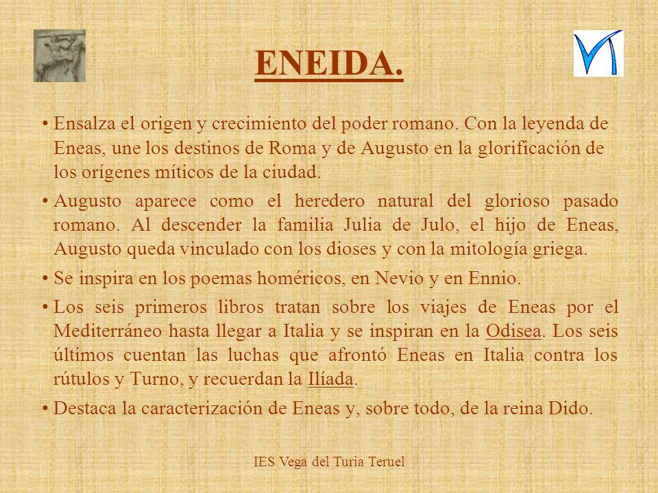 IES Vega del Turia Teruel ENEIDA. Ensalza el origen y crecimiento del poder romano. Con la leyenda de Eneas, une los destinos de Roma y de Augusto en