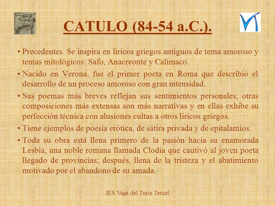 CATULO (84-54 a.C.). Precedentes. Se inspira en líricos griegos antiguos de tema amoroso y temas mitológicos: Safo, Anacreonte y Calímaco. Nacido en V