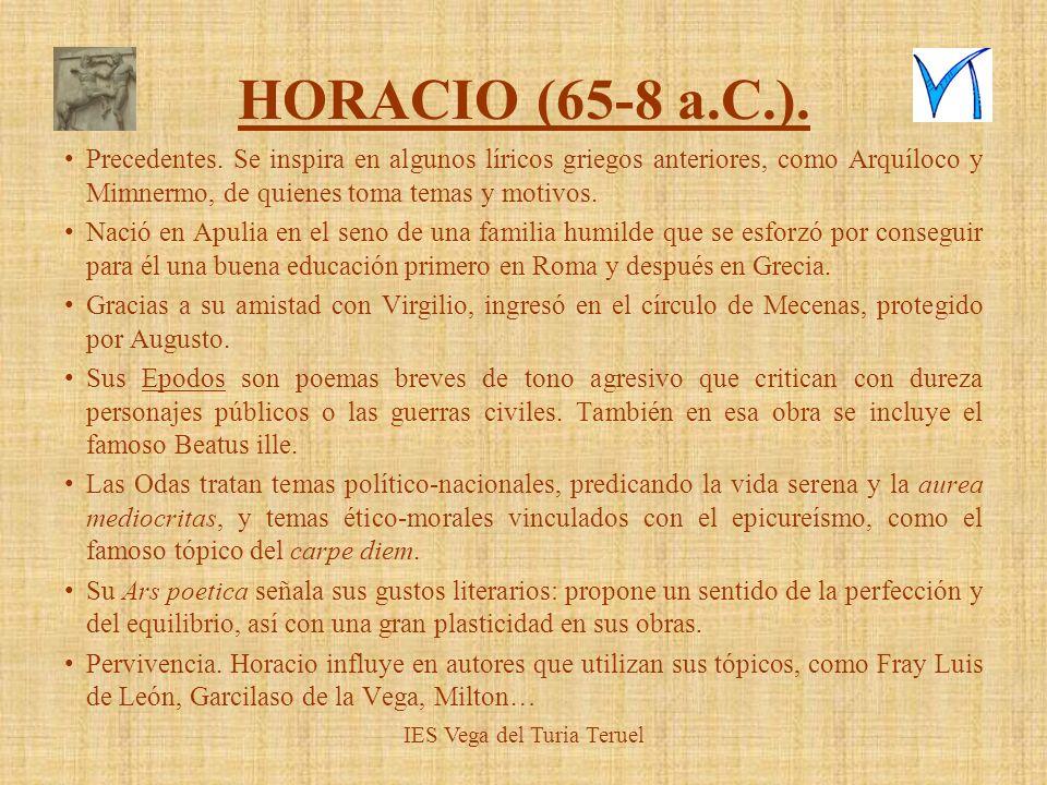 HORACIO (65-8 a.C.). Precedentes. Se inspira en algunos líricos griegos anteriores, como Arquíloco y Mimnermo, de quienes toma temas y motivos. Nació