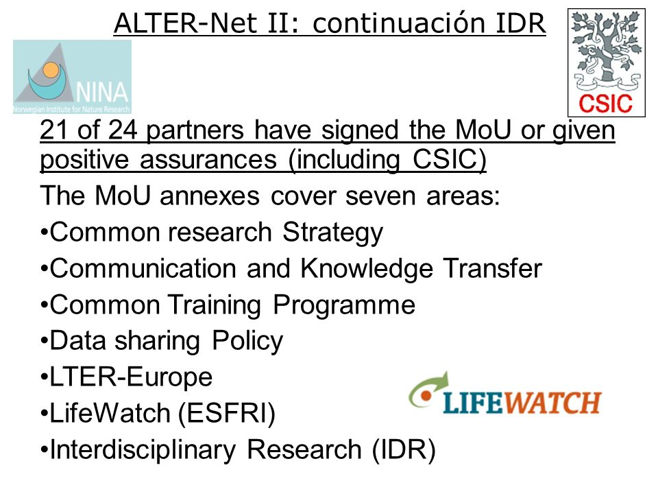 ALTER-Net II: continuación IDR 21 of 24 partners have signed the MoU or given positive assurances (including CSIC) The MoU annexes cover seven areas: