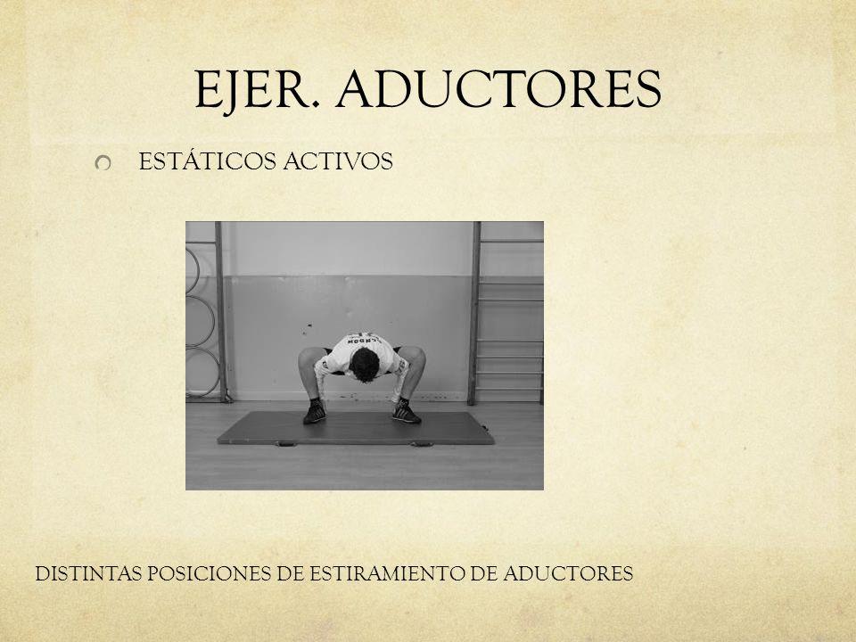 EJER. ADUCTORES ESTÁTICOS ACTIVOS DISTINTAS POSICIONES DE ESTIRAMIENTO DE ADUCTORES