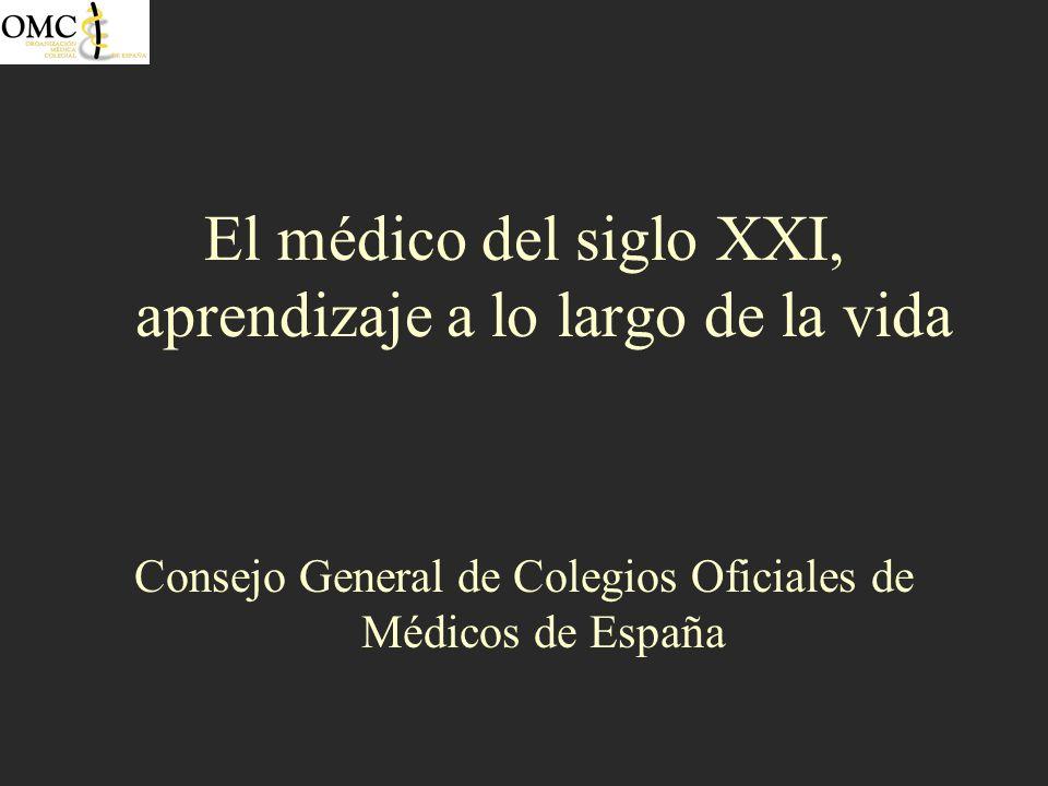 El médico del siglo XXI, aprendizaje a lo largo de la vida Consejo General de Colegios Oficiales de Médicos de España