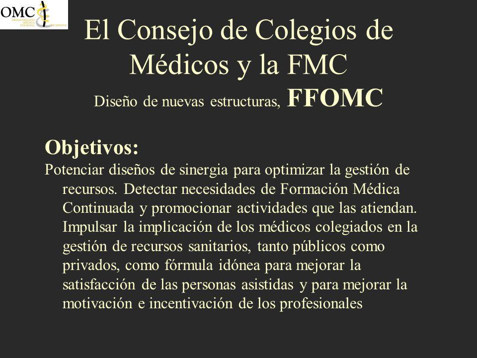 El Consejo de Colegios de Médicos y la FMC Diseño de nuevas estructuras, FFOMC Objetivos: Potenciar diseños de sinergia para optimizar la gestión de r