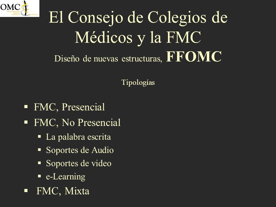 El Consejo de Colegios de Médicos y la FMC Diseño de nuevas estructuras, FFOMC Tipologías FMC, Presencial FMC, No Presencial La palabra escrita Soport
