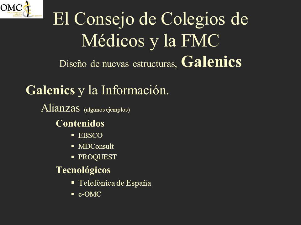 El Consejo de Colegios de Médicos y la FMC Diseño de nuevas estructuras, Galenics Galenics y la Información. Alianzas (algunos ejemplos) Contenidos EB