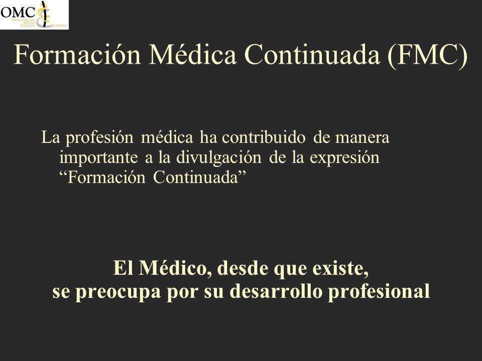 Formación Médica Continuada (FMC) La profesión médica ha contribuido de manera importante a la divulgación de la expresión Formación Continuada El Méd