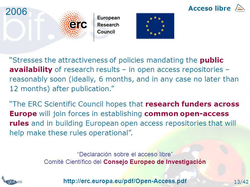Acceso libre 13/42 2006 Declaración sobre el acceso libre Comité Científico del Consejo Europeo de Investigación Stresses the attractiveness of polici