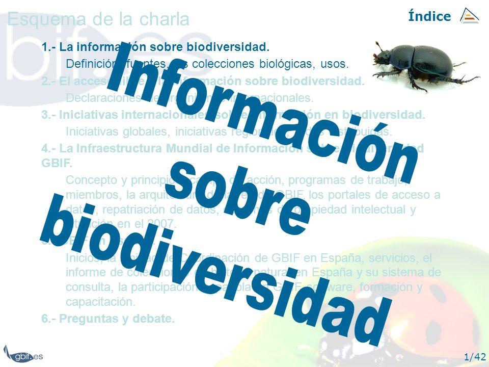 Índice 1/42 1.- La información sobre biodiversidad. Definición, fuentes, las colecciones biológicas, usos. 2.- El acceso libre a la información sobre