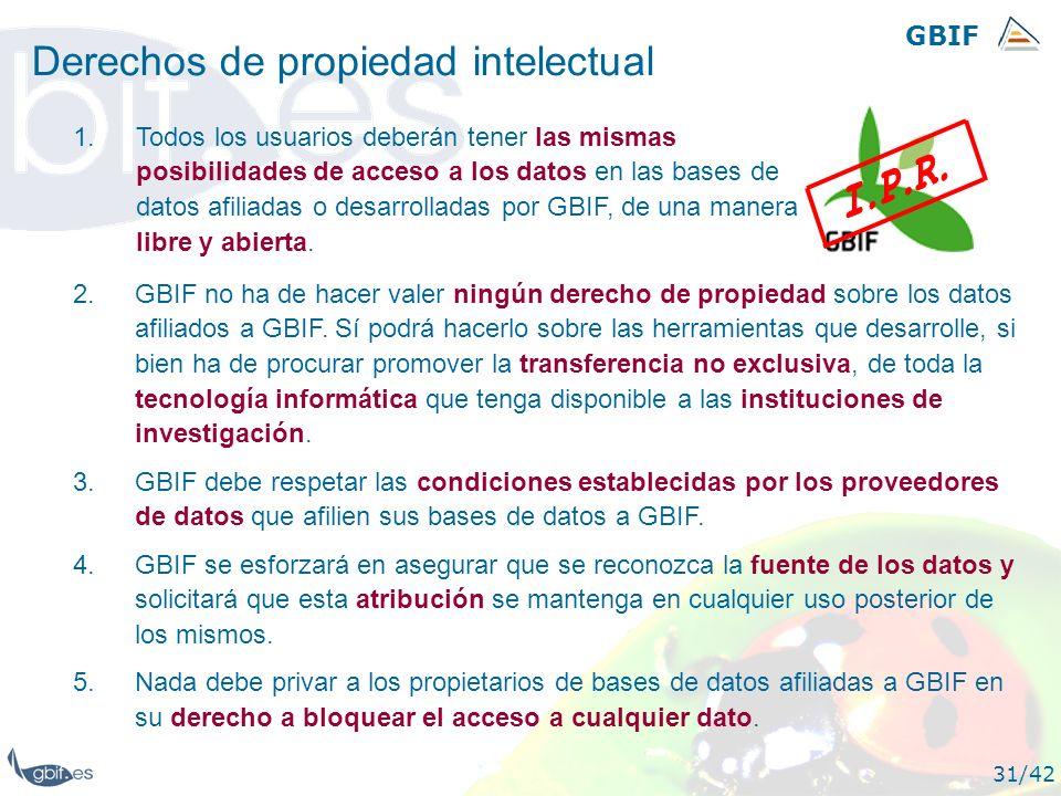GBIF 31/42 Derechos de propiedad intelectual 2.GBIF no ha de hacer valer ningún derecho de propiedad sobre los datos afiliados a GBIF. Sí podrá hacerl
