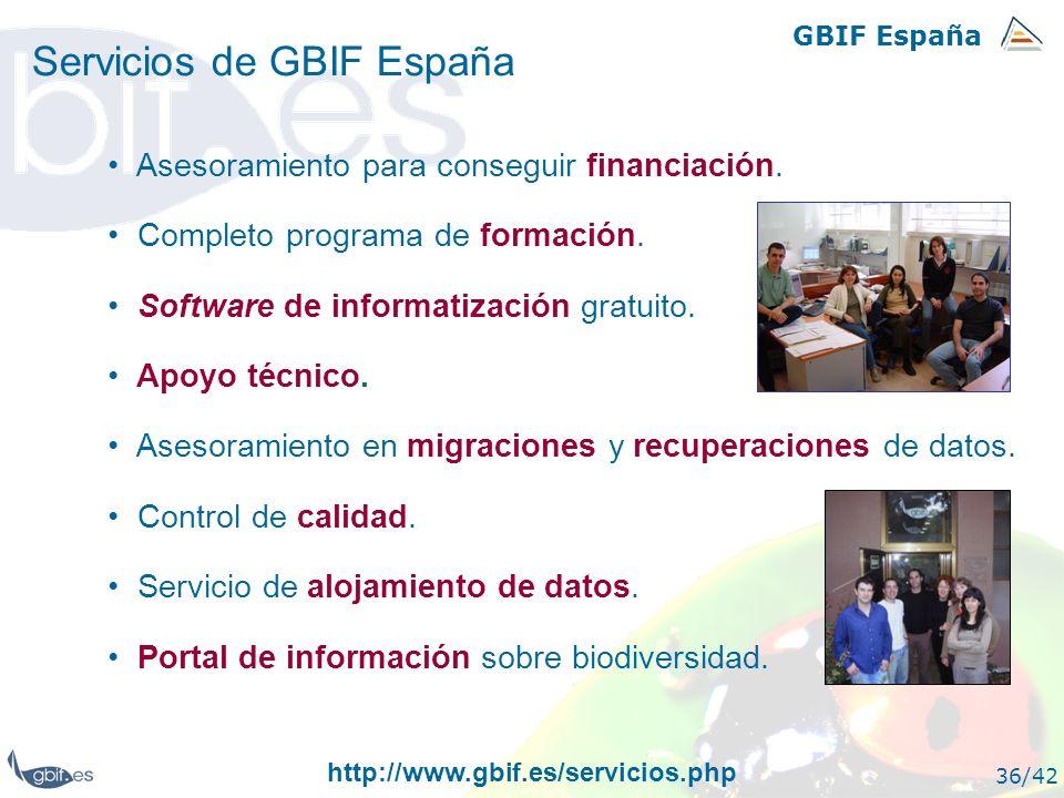 GBIF España 36/42 Servicios de GBIF España Asesoramiento para conseguir financiación. Completo programa de formación. Software de informatización grat