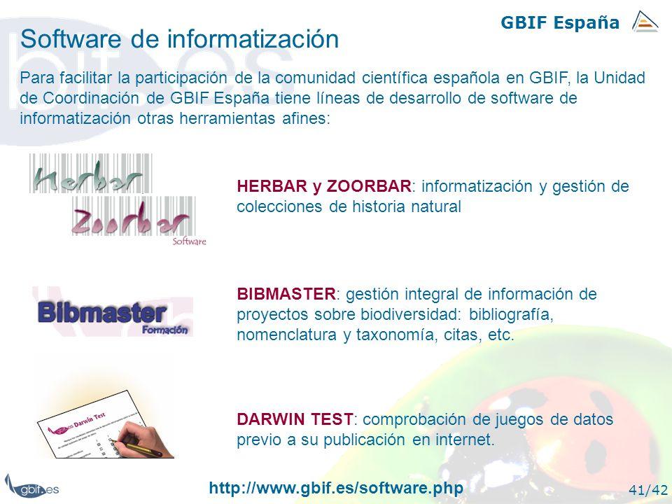GBIF España 41/42 Software de informatización Para facilitar la participación de la comunidad científica española en GBIF, la Unidad de Coordinación d