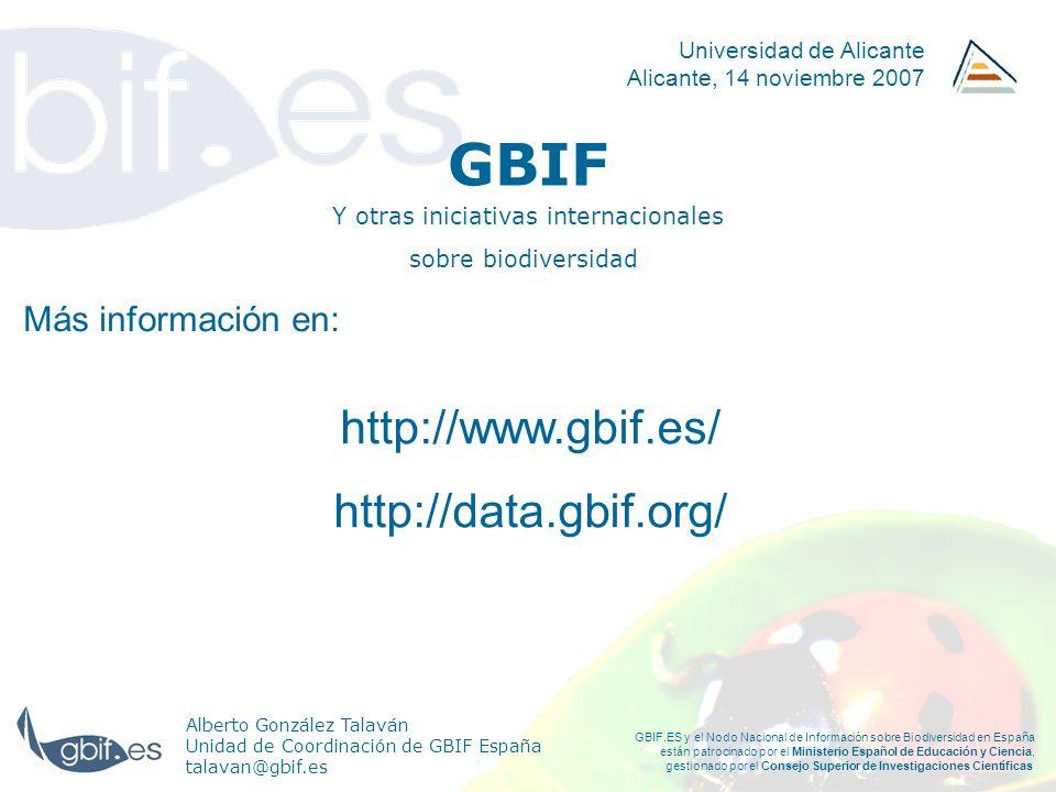 GBIF Y otras iniciativas internacionales Alberto González Talaván Unidad de Coordinación de GBIF España talavan@gbif.es Universidad de Alicante Alican