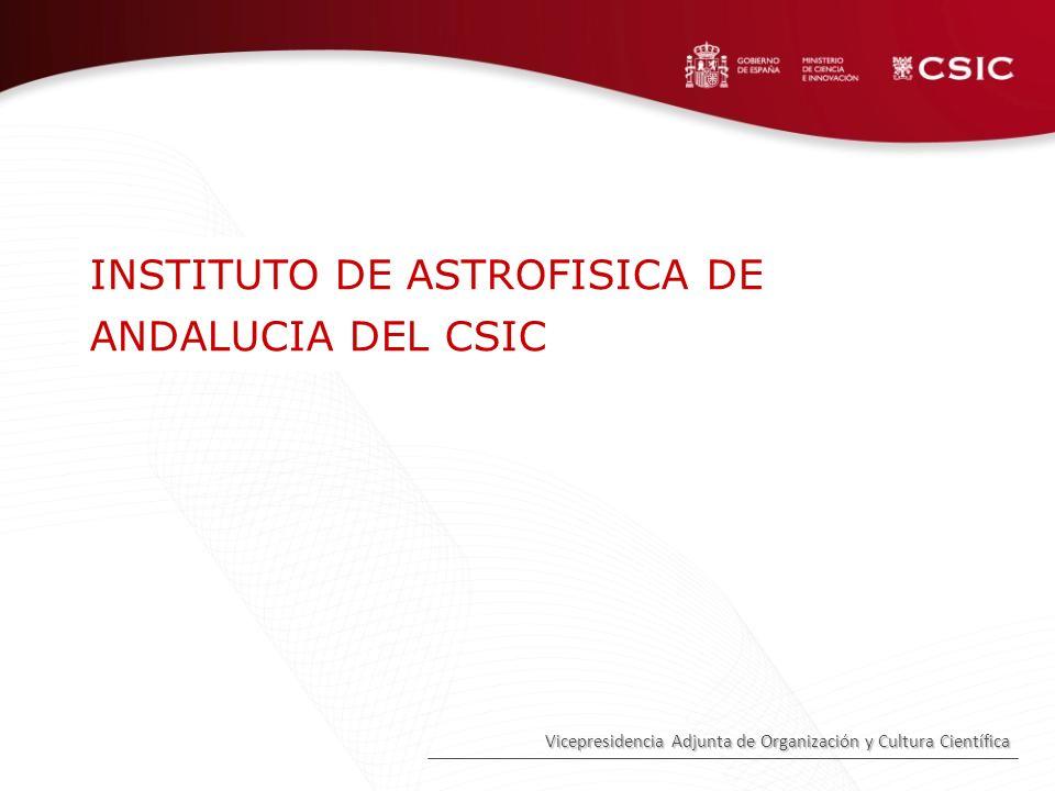 Vicepresidencia Adjunta de Organización y Cultura Científica INSTITUTO DE ASTROFISICA DE ANDALUCIA DEL CSIC