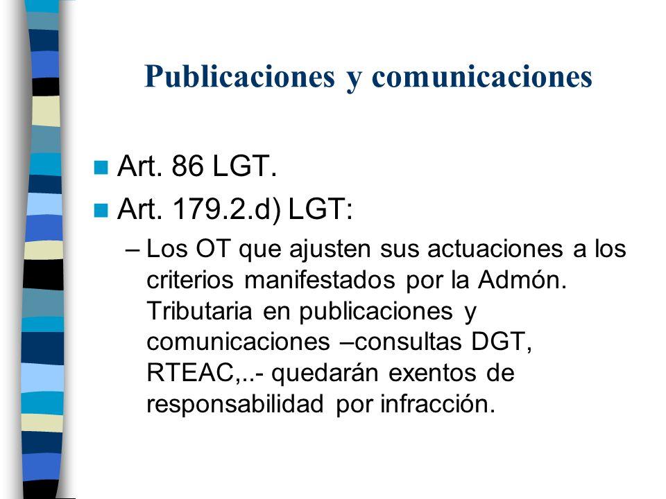 Publicaciones y comunicaciones Art. 86 LGT. Art. 179.2.d) LGT: –Los OT que ajusten sus actuaciones a los criterios manifestados por la Admón. Tributar
