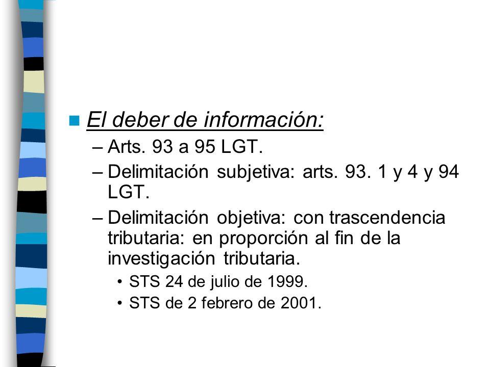 El deber de información: –Arts. 93 a 95 LGT. –Delimitación subjetiva: arts. 93. 1 y 4 y 94 LGT. –Delimitación objetiva: con trascendencia tributaria: