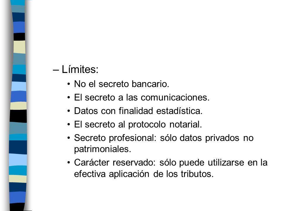 –Límites: No el secreto bancario. El secreto a las comunicaciones. Datos con finalidad estadística. El secreto al protocolo notarial. Secreto profesio