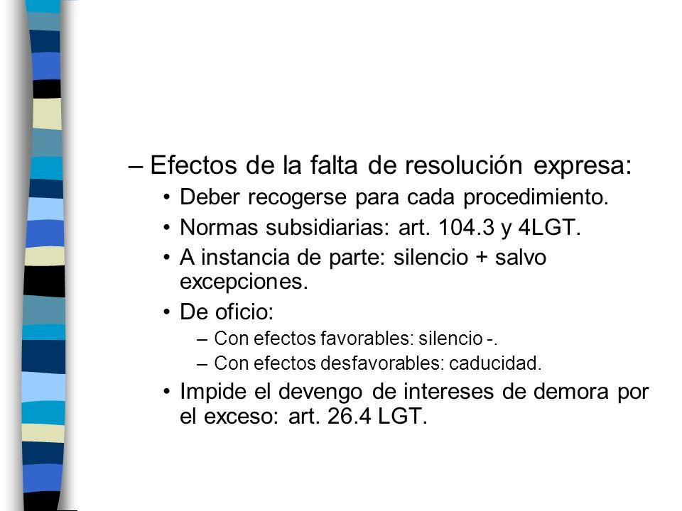 –Efectos de la falta de resolución expresa: Deber recogerse para cada procedimiento. Normas subsidiarias: art. 104.3 y 4LGT. A instancia de parte: sil