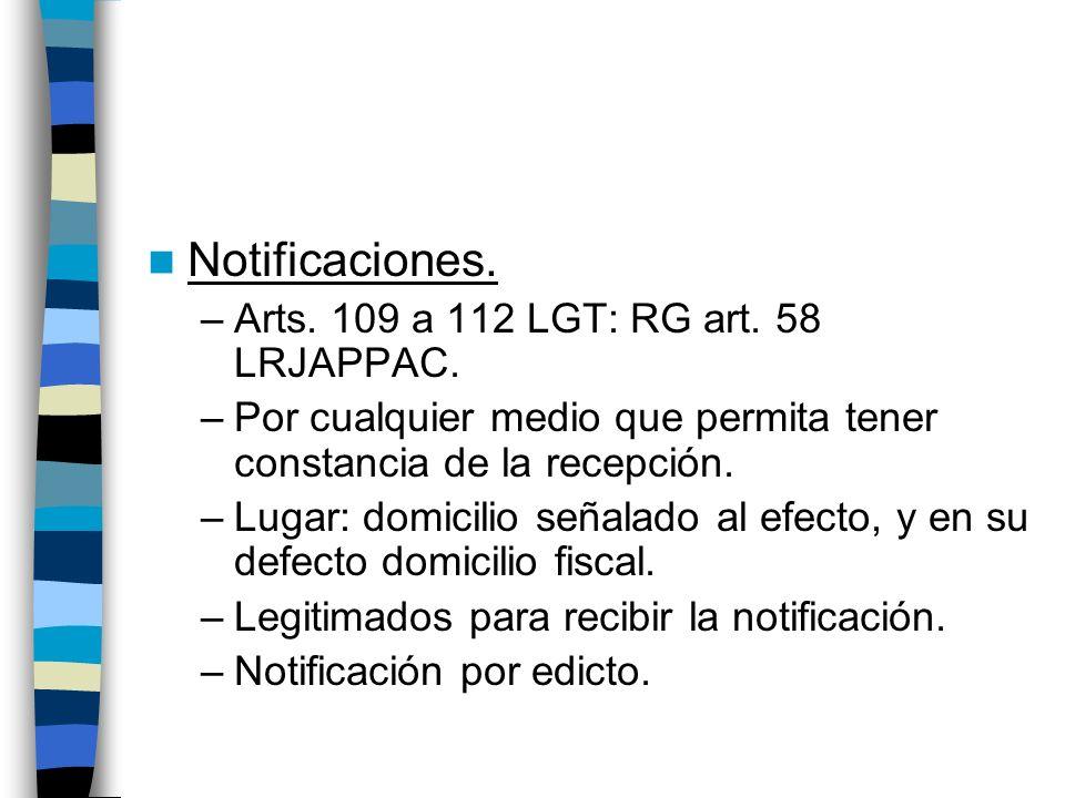 Notificaciones. –Arts. 109 a 112 LGT: RG art. 58 LRJAPPAC. –Por cualquier medio que permita tener constancia de la recepción. –Lugar: domicilio señala
