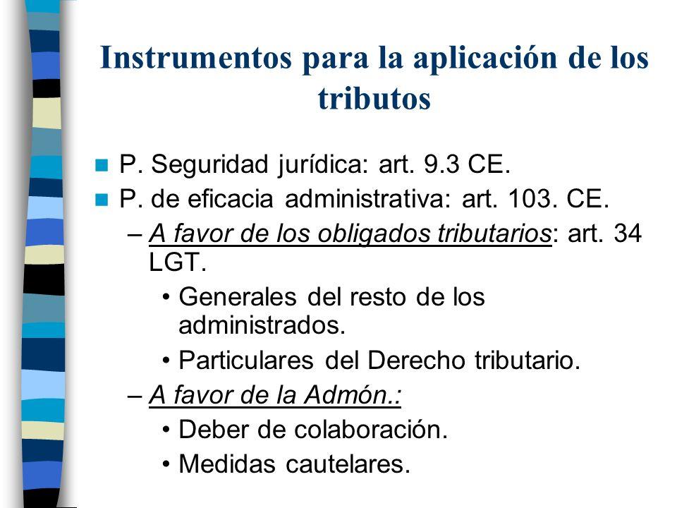 Instrumentos para la aplicación de los tributos P. Seguridad jurídica: art. 9.3 CE. P. de eficacia administrativa: art. 103. CE. –A favor de los oblig