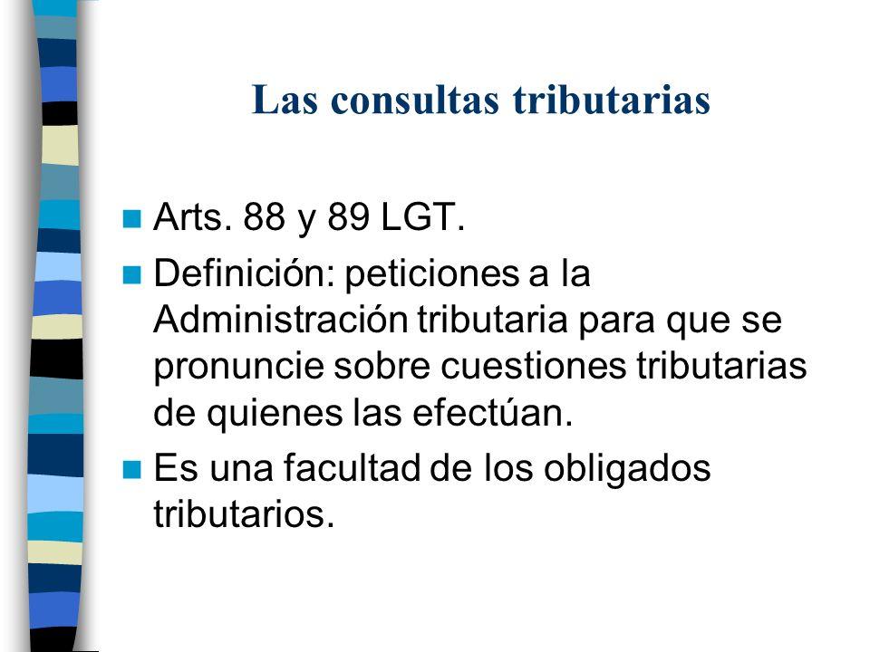 Las consultas tributarias Arts. 88 y 89 LGT. Definición: peticiones a la Administración tributaria para que se pronuncie sobre cuestiones tributarias