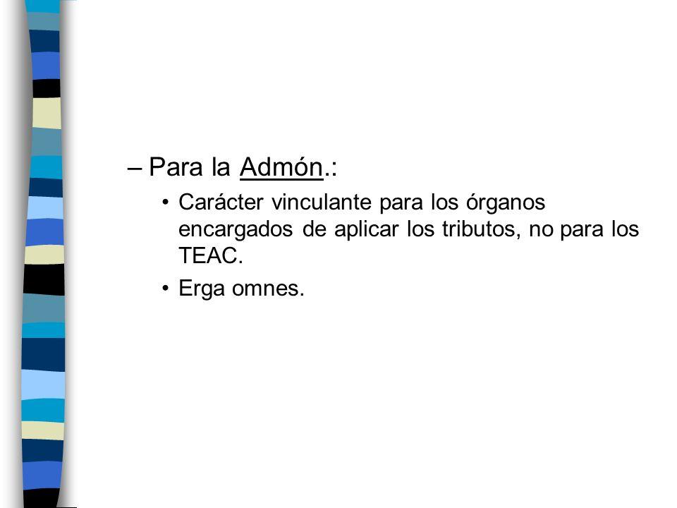 –Para la Admón.: Carácter vinculante para los órganos encargados de aplicar los tributos, no para los TEAC. Erga omnes.