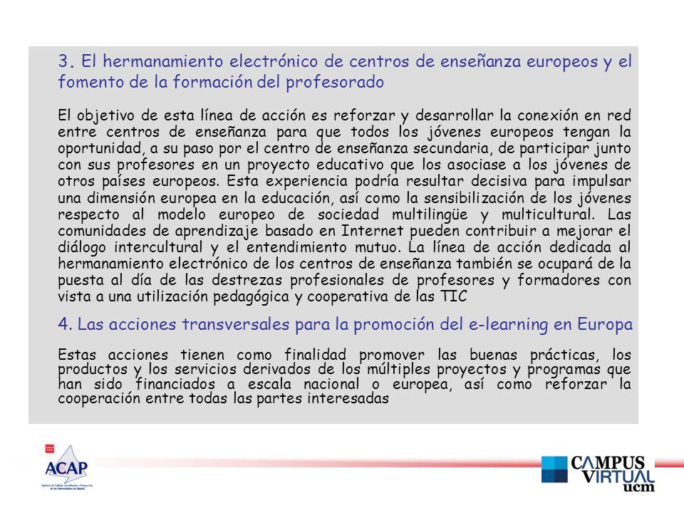 3. El hermanamiento electrónico de centros de enseñanza europeos y el fomento de la formación del profesorado El objetivo de esta línea de acción es r