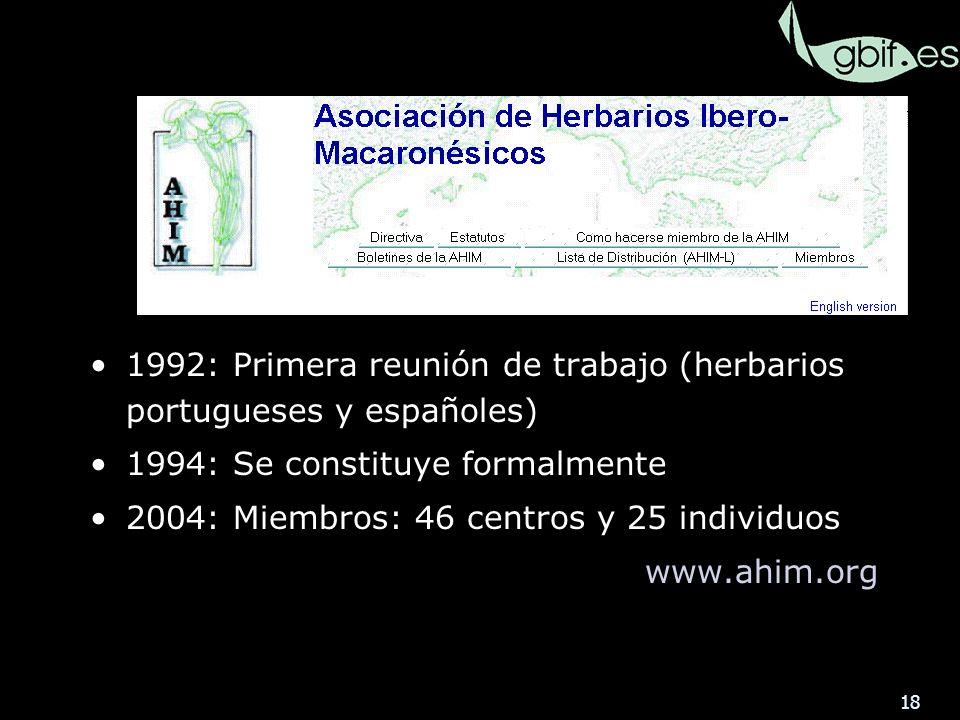 18 AHIM 1992: Primera reunión de trabajo (herbarios portugueses y españoles) 1994: Se constituye formalmente 2004: Miembros: 46 centros y 25 individuos www.ahim.org