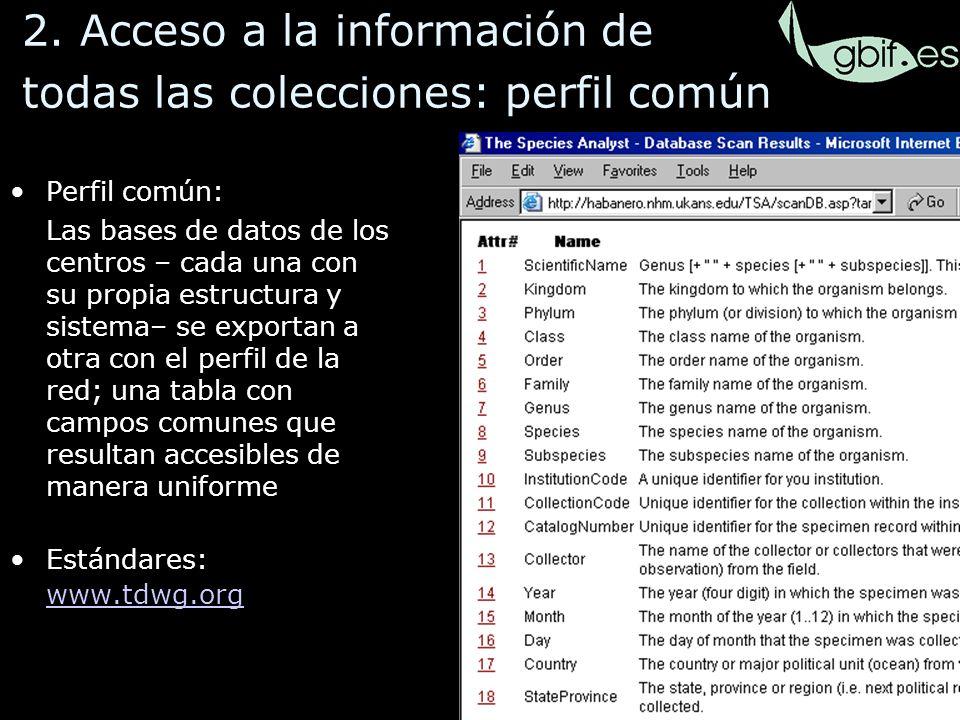 33 Base para el acceso unificado: Perfil común: Las bases de datos de los centros – cada una con su propia estructura y sistema– se exportan a otra con el perfil de la red; una tabla con campos comunes que resultan accesibles de manera uniforme Estándares: www.tdwg.org 2.