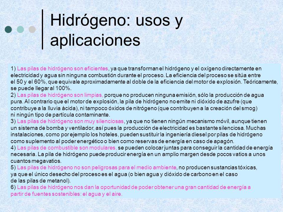 1) Las pilas de hidrógeno son eficientes, ya que transforman el hidrógeno y el oxígeno directamente en electricidad y agua sin ninguna combustión dura