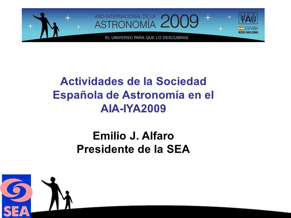 Actividades de la Sociedad Española de Astronomía en el AIA-IYA2009 Emilio J.