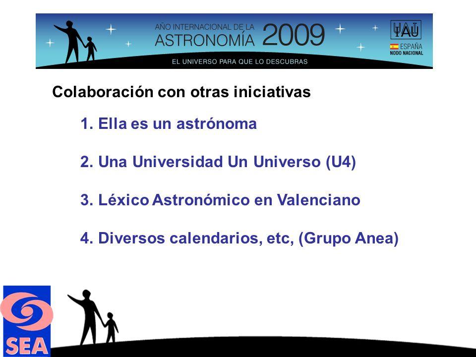 1.Ella es un astrónoma 2.Una Universidad Un Universo (U4) 3.Léxico Astronómico en Valenciano 4.Diversos calendarios, etc, (Grupo Anea) Colaboración con otras iniciativas