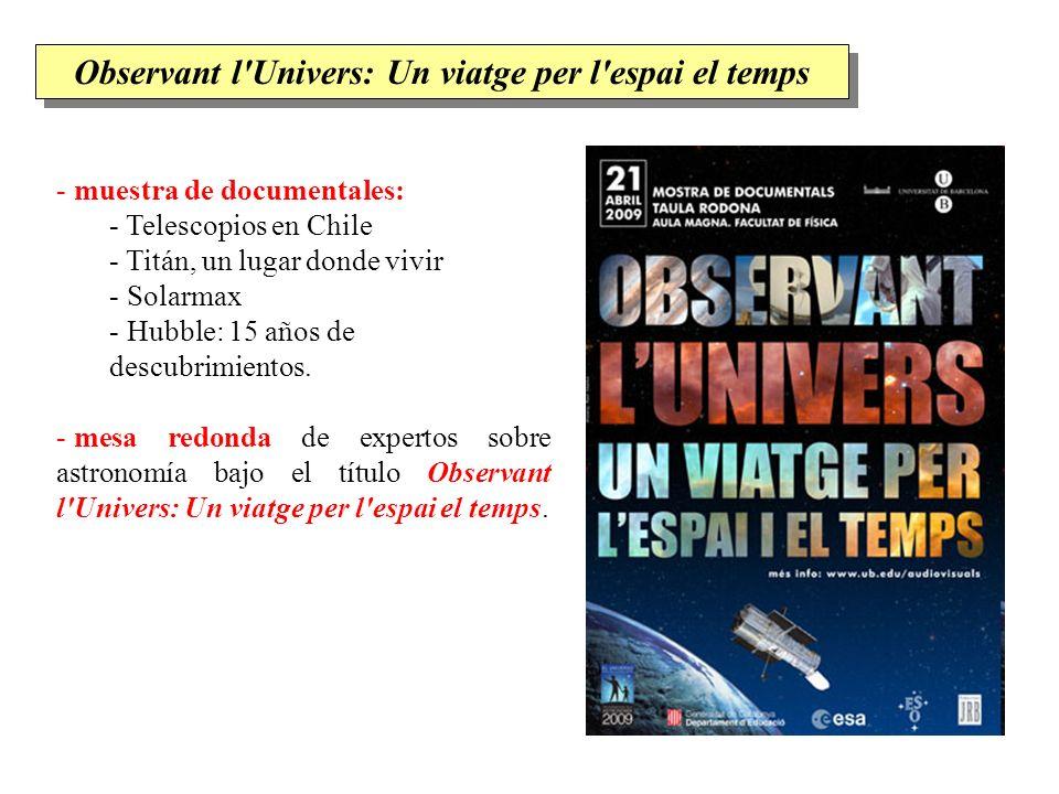 - muestra de documentales: - Telescopios en Chile - Titán, un lugar donde vivir - Solarmax - Hubble: 15 años de descubrimientos. - mesa redonda de exp