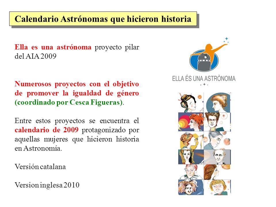 Calendario Astrónomas que hicieron historia Ella es una astrónoma proyecto pilar del AIA 2009 Numerosos proyectos con el objetivo de promover la igual