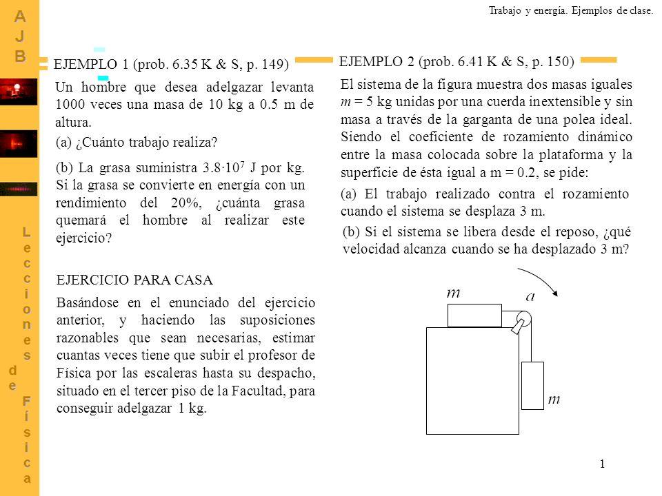 1 EJEMPLO 2 (prob. 6.41 K & S, p. 150) Trabajo y energía. Ejemplos de clase. El sistema de la figura muestra dos masas iguales m = 5 kg unidas por una