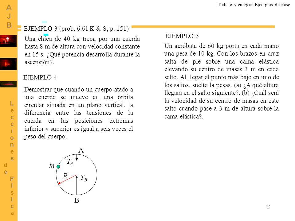2 Trabajo y energía. Ejemplos de clase. EJEMPLO 3 (prob. 6.61 K & S, p. 151) Una chica de 40 kg trepa por una cuerda hasta 8 m de altura con velocidad